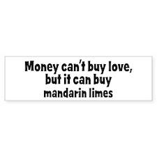 mandarin limes (money) Bumper Bumper Sticker