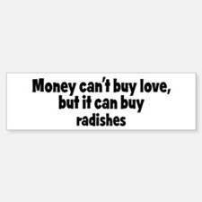 radishes (money) Bumper Bumper Bumper Sticker
