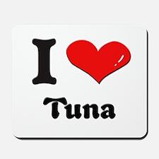 I love tuna  Mousepad