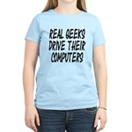 Real Geeks Drive Their Comput Women's Light T-Shir