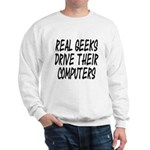 Real Geeks Drive Their Comput Sweatshirt