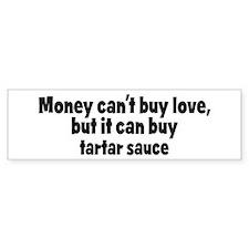 tartar sauce (money) Bumper Bumper Sticker