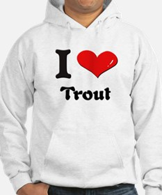 I love trout Hoodie