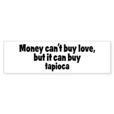 tapioca (money) Bumper Bumper Sticker