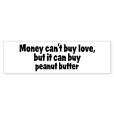 peanut butter (money) Bumper Bumper Sticker