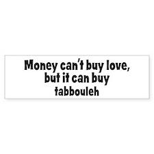 tabbouleh (money) Bumper Bumper Sticker