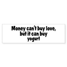 yogurt (money) Bumper Bumper Sticker