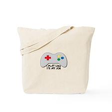I Play Like Its My Job Tote Bag