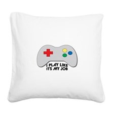 I Play Like Its My Job Square Canvas Pillow