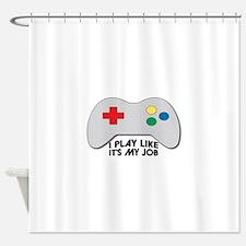 I Play Like Its My Job Shower Curtain