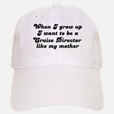 Cruise Director like my mothe Baseball Baseball Cap