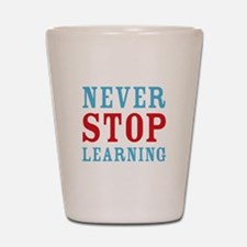Never Stop Learning Shot Glass