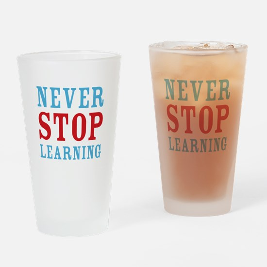 Never Stop Learning Drinking Glass