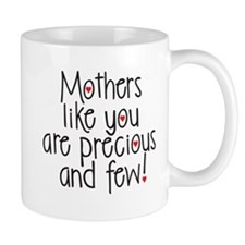 Mothers Like You Are Precious And Few. Happy Mugs