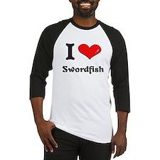 I love swordfish Baseball Jersey