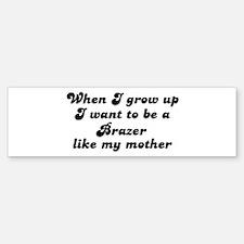 Brazer like my mother Bumper Bumper Bumper Sticker