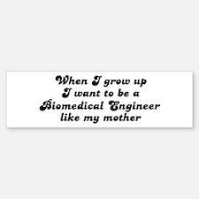 Biomedical Engineer like my m Bumper Bumper Bumper Sticker