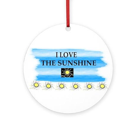 I LOVE THE SUNSHINE Ornament (Round)