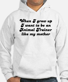 Animal Trainer like my mother Hoodie