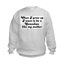 Comedian like my mother Sweatshirt
