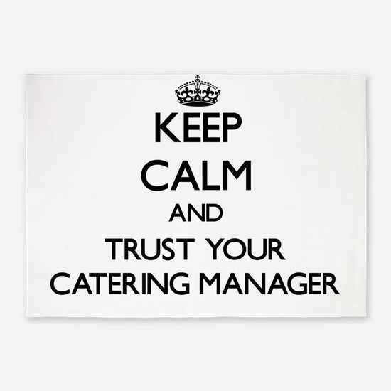 Keep Calm and Trust Your Catering Manager 5'x7'Are