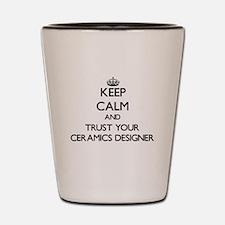 Keep Calm and Trust Your Ceramics Designer Shot Gl