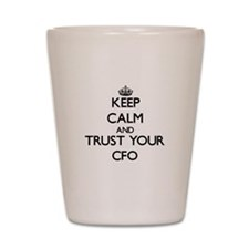 Keep Calm and Trust Your Cfo Shot Glass