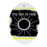 MY TAN IS REAL Oval Ornament