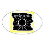 MY TAN IS REAL Oval Sticker