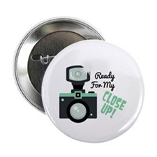 "Ready for my CLOSE UP ! 2.25"" Button"