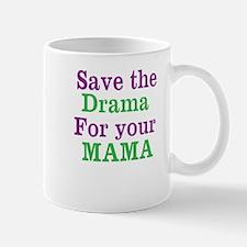 SAVE THE DRAMA FOR YOUR MAMA Mugs