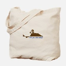 Did You Ride Today? Tote Bag