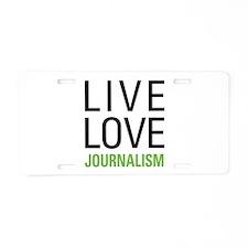 Live Love Journalism Aluminum License Plate