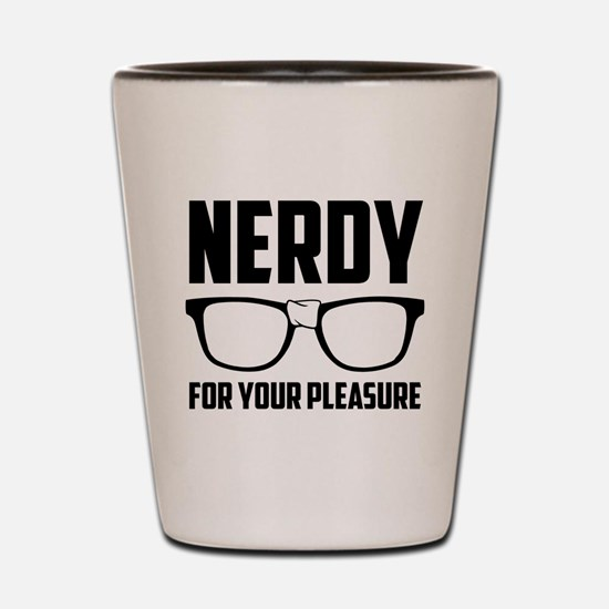 Nerdy For Your Pleasure Shot Glass