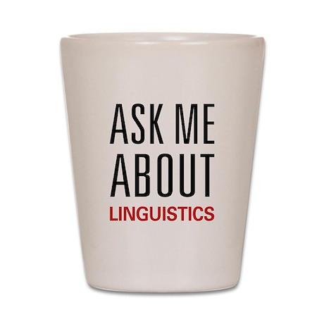 Ask Me About Linguistics Shot Glass