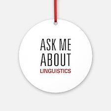 Ask Me About Linguistics Ornament (Round)