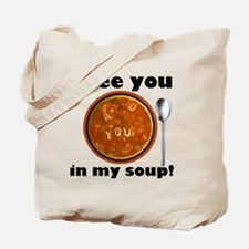 I see you in my soup Tote Bag