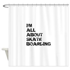 Im All About Skateboarding Shower Curtain
