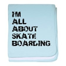 Im All About Skateboarding baby blanket