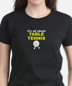 Its All About Table Tennis T-Shirt