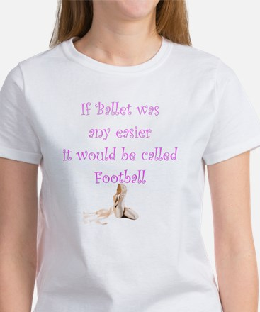 If Ballet Was Any Easier It Would  Women's T-Shirt