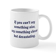 If You Cant Say Something Nice, Be Devastating Mug