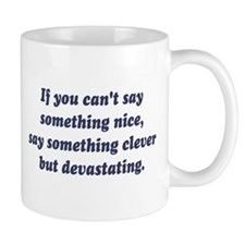 If You Cant Say Something Nice, Be Devastating Mug