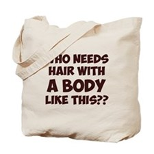 Who Needs Hair With A Body Like This? Tote Bag