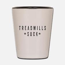 Treadmills Suck Shot Glass