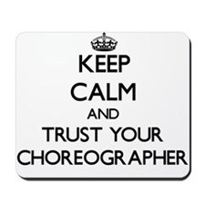 Keep Calm and Trust Your Choreographer Mousepad