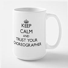 Keep Calm and Trust Your Choreographer Mugs