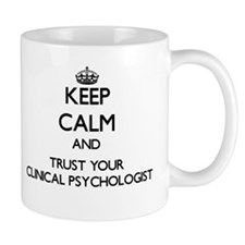Keep Calm and Trust Your Clinical Psychologist Mug