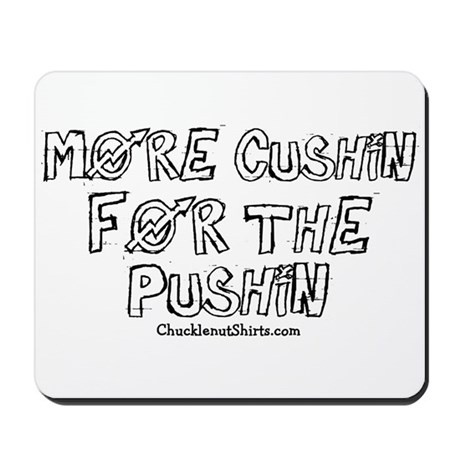 More cushin for the pushin porn