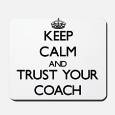 Keep Calm and Trust Your Coach Mousepad